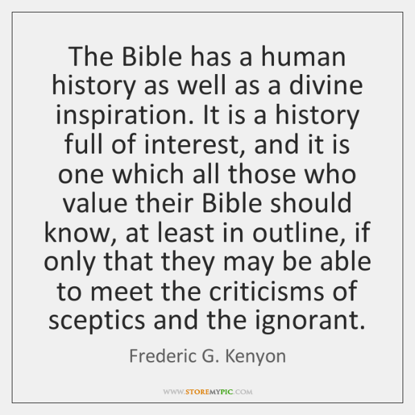 The Bible has a human history as well as a divine inspiration. ...