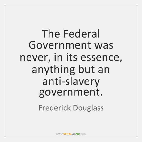 The Federal Government was never, in its essence, anything but an anti-slavery ...