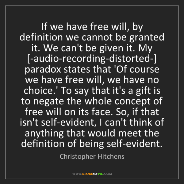 Christopher Hitchens: If we have free will, by definition we cannot be granted...