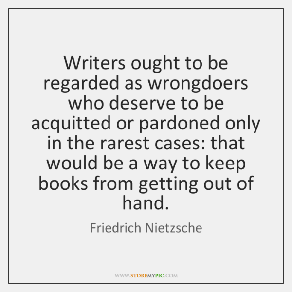 Writers ought to be regarded as wrongdoers who deserve to be acquitted ...