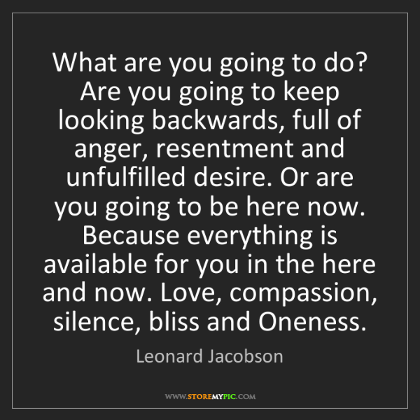 Leonard Jacobson: What are you going to do? Are you going to keep looking...