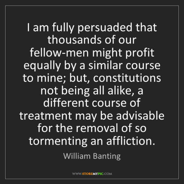 William Banting: I am fully persuaded that thousands of our fellow-men...