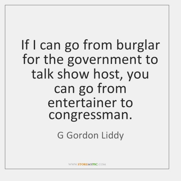 If I can go from burglar for the government to talk show ...