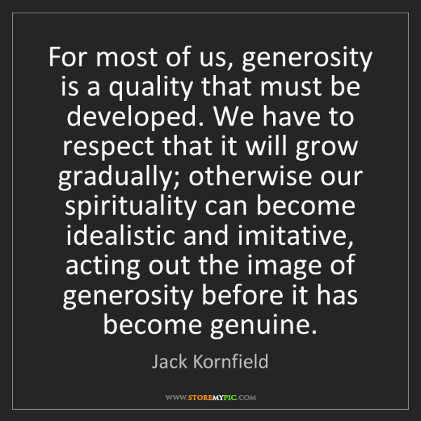 Jack Kornfield: For most of us, generosity is a quality that must be...