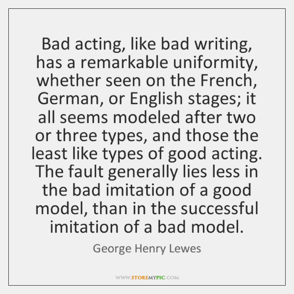 Bad acting, like bad writing, has a remarkable uniformity, whether seen on ...