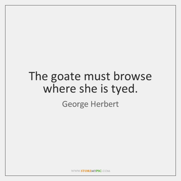 The goate must browse where she is tyed.