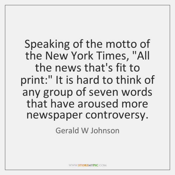 "Speaking of the motto of the New York Times, ""All the news ..."