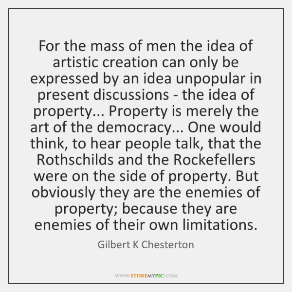 For the mass of men the idea of artistic creation can only ...