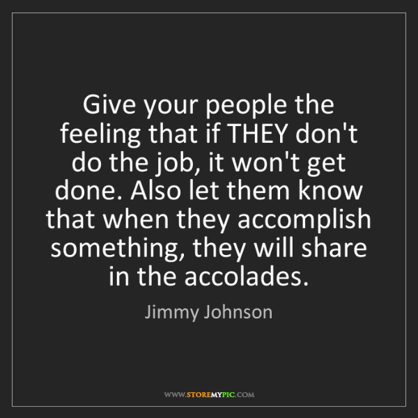 Jimmy Johnson: Give your people the feeling that if THEY don't do the...