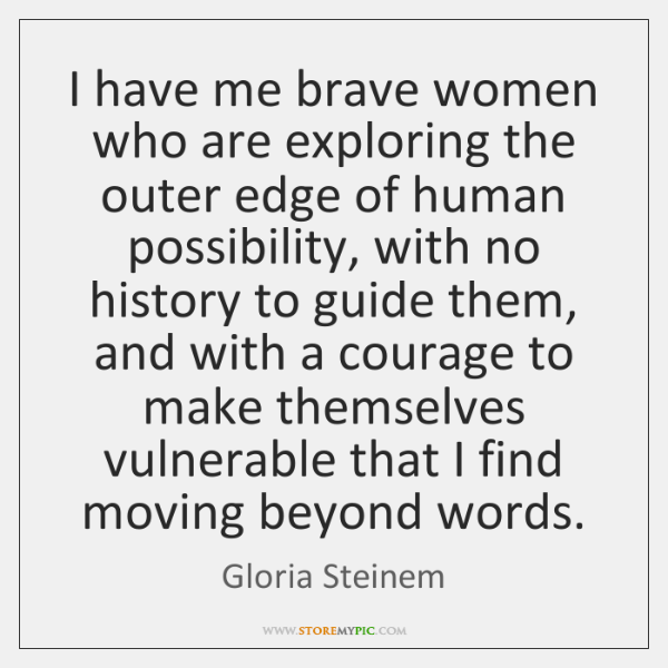 I have me brave women who are exploring the outer edge of ...