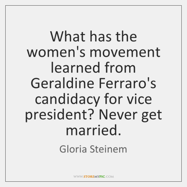 What has the women's movement learned from Geraldine Ferraro's candidacy for vice ...