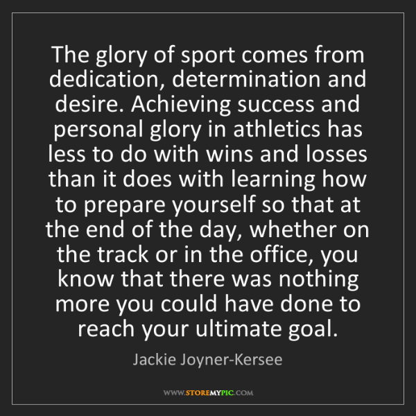 Jackie Joyner-Kersee: The glory of sport comes from dedication, determination...