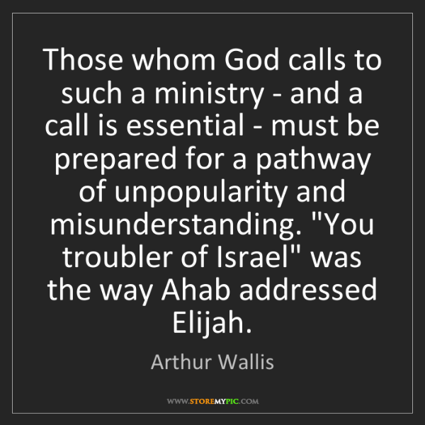 Arthur Wallis: Those whom God calls to such a ministry - and a call...