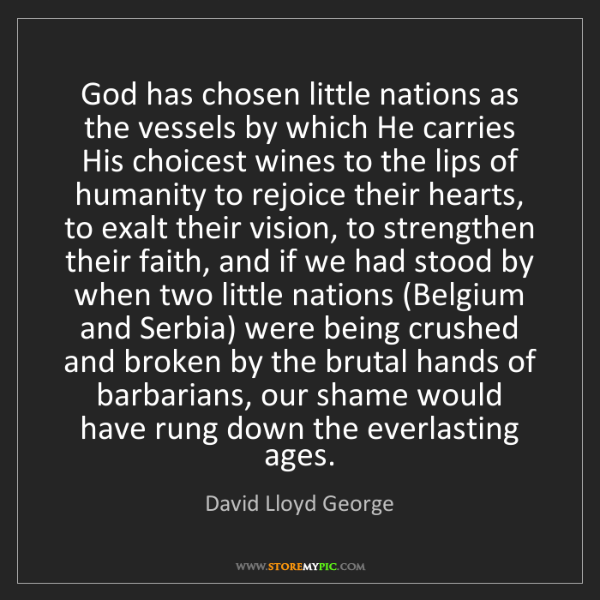 David Lloyd George: God has chosen little nations as the vessels by which...
