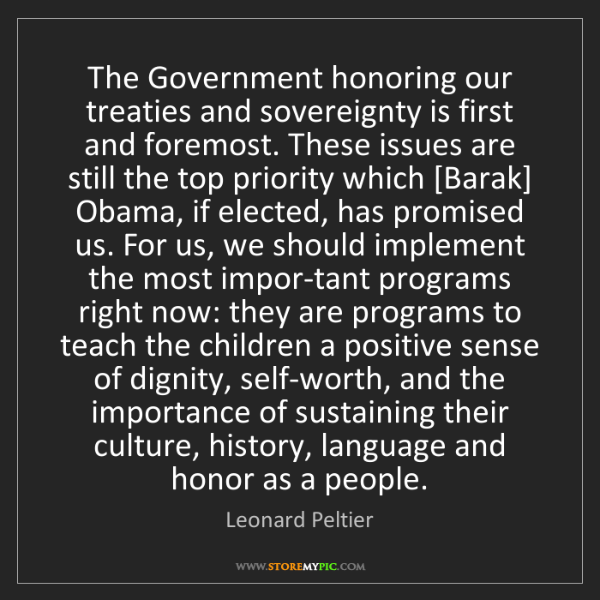 Leonard Peltier: The Government honoring our treaties and sovereignty...