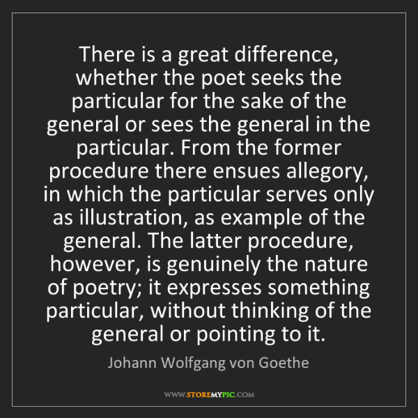 Johann Wolfgang von Goethe: There is a great difference, whether the poet seeks the...
