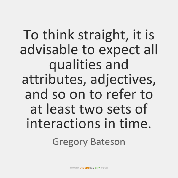 To think straight, it is advisable to expect all qualities and attributes, ...