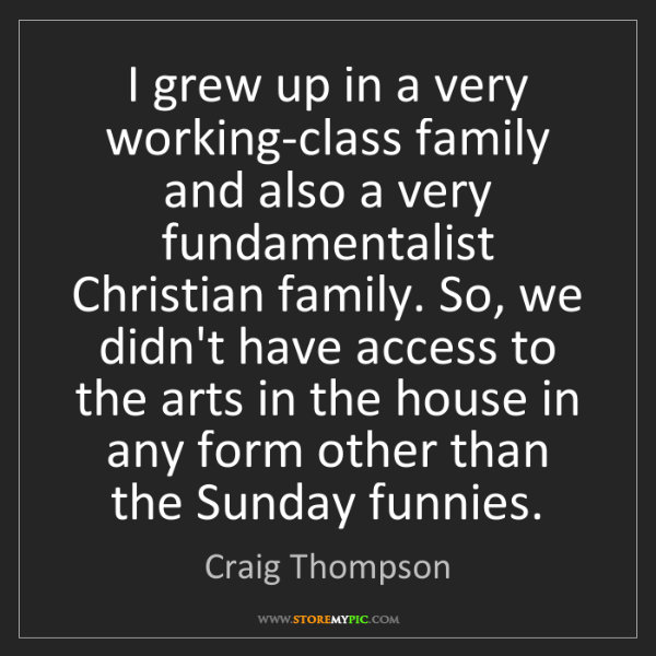 Craig Thompson: I grew up in a very working-class family and also a very...