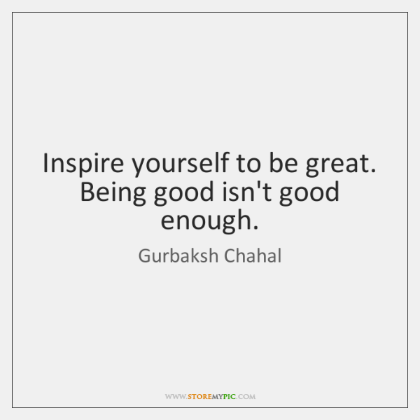 Inspire Yourself To Be Great Being Good Isnt Good Enough Storemypic