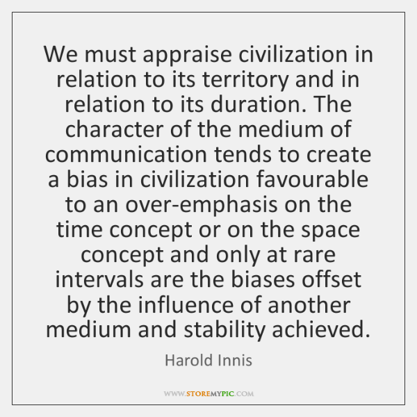 We must appraise civilization in relation to its territory and in relation ...