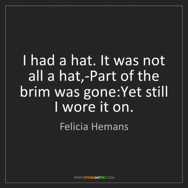 Felicia Hemans: I had a hat. It was not all a hat,-Part of the brim was...