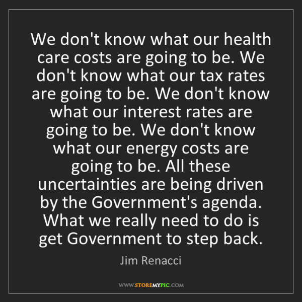 Jim Renacci: We don't know what our health care costs are going to...