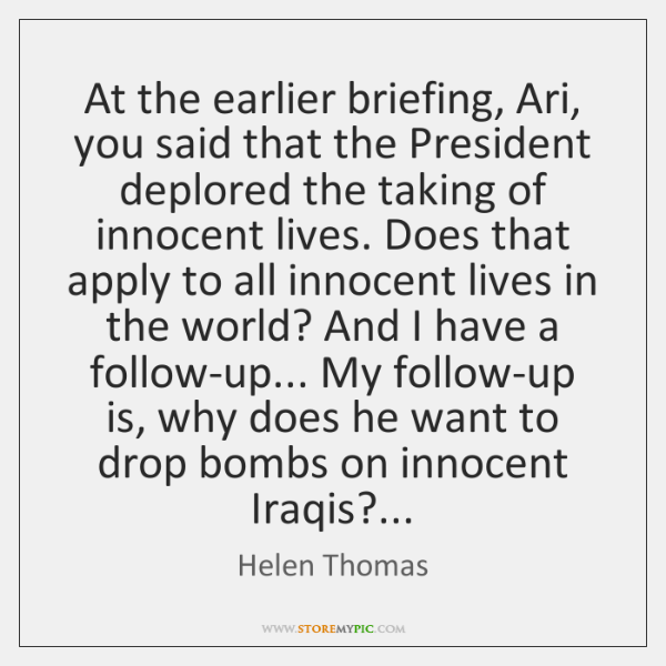 At the earlier briefing, Ari, you said that the President deplored the ...
