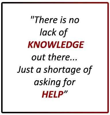 There is no lack of knowlege out there just a shortage of asking for help
