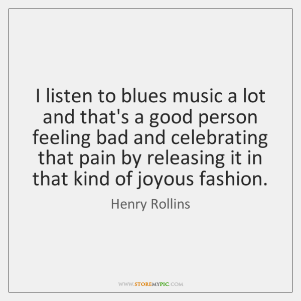I listen to blues music a lot and that's a good person ...