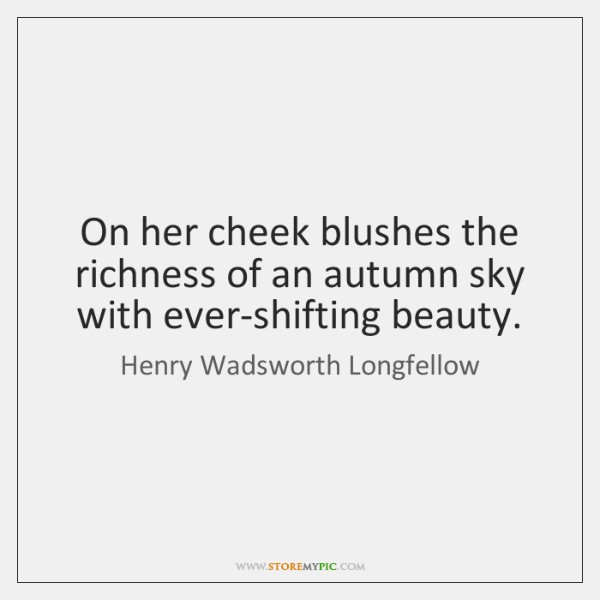 On her cheek blushes the richness of an autumn sky with ever-shifting ...