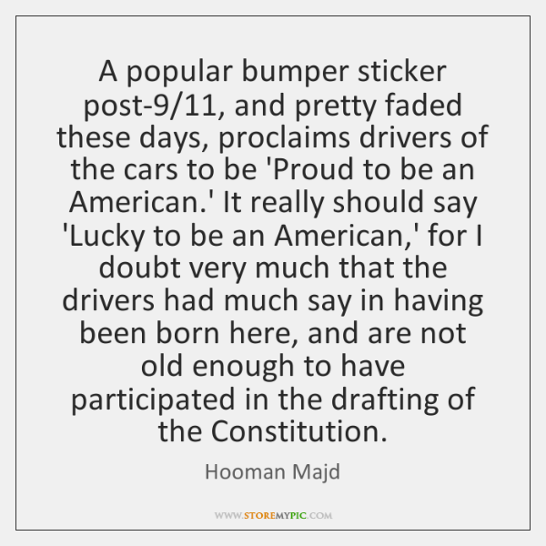 A popular bumper sticker post-9/11, and pretty faded these days, proclaims drivers ...