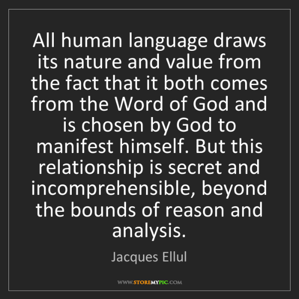 Jacques Ellul: All human language draws its nature and value from the...