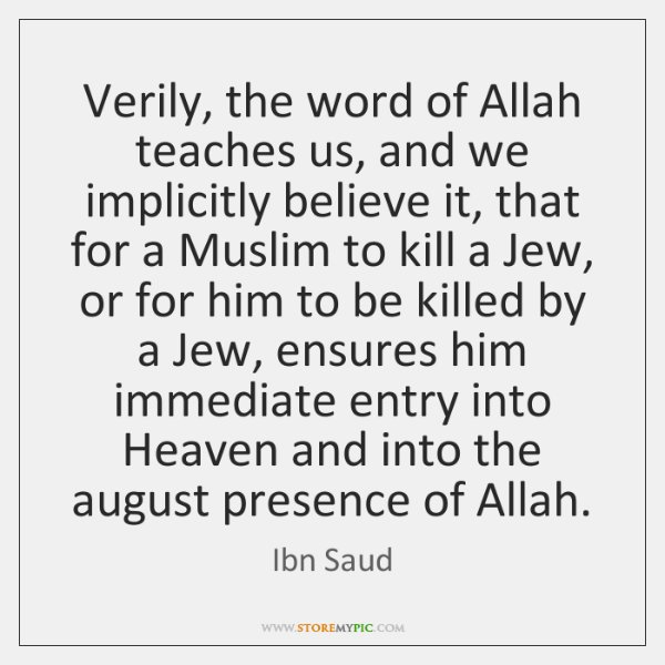 Verily, the word of Allah teaches us, and we implicitly believe it, ...