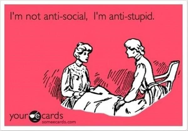 Im nto anti social im anti stupid