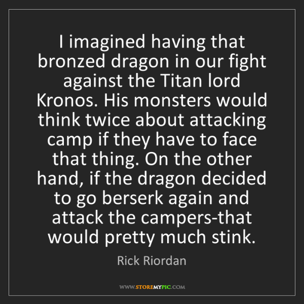 Rick Riordan: I imagined having that bronzed dragon in our fight against...