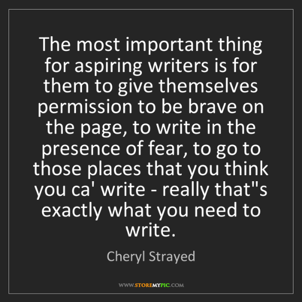 Cheryl Strayed: The most important thing for aspiring writers is for...