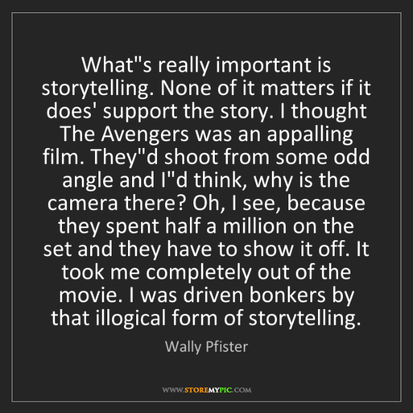 Wally Pfister: What's really important is storytelling. None of it matters...
