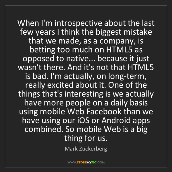 Mark Zuckerberg: When I'm introspective about the last few years I think...