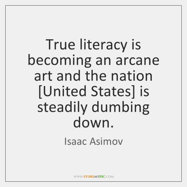 True literacy is becoming an arcane art and the nation [United States] ...