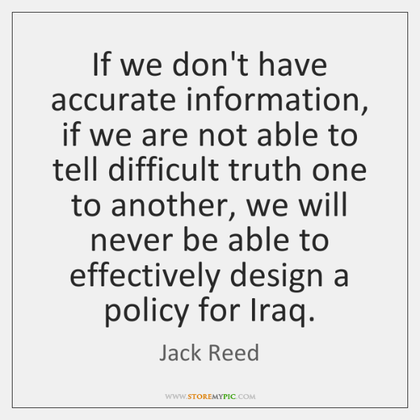 If we don't have accurate information, if we are not able to ...