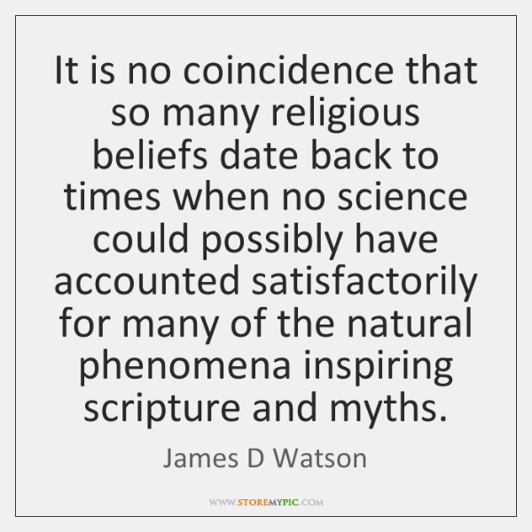 It is no coincidence that so many religious beliefs date back to ...