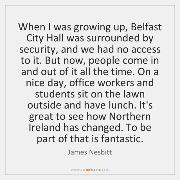When I was growing up, Belfast City Hall was surrounded by security, ...