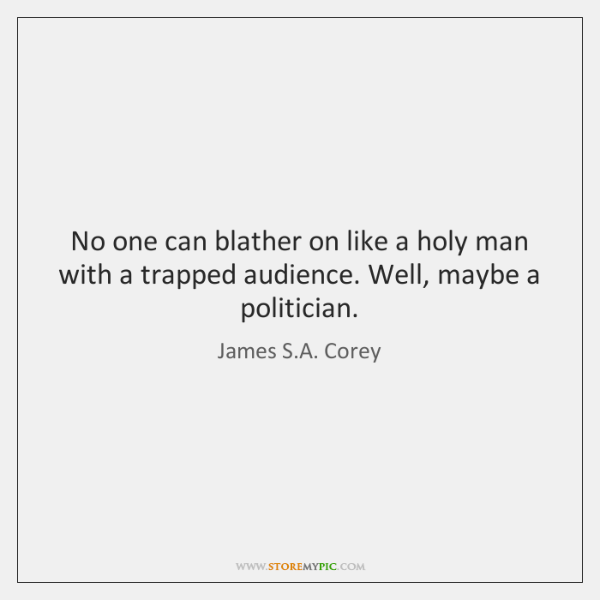 No one can blather on like a holy man with a trapped ...