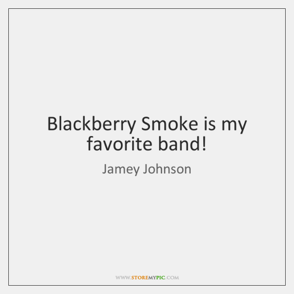 Blackberry Smoke is my favorite band!