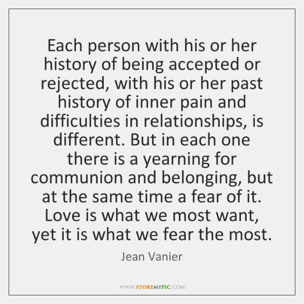 Each person with his or her history of being accepted or rejected, ...