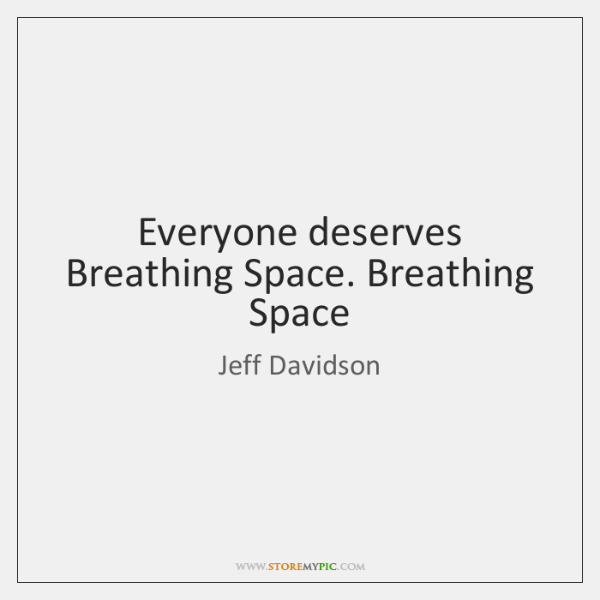 Everyone deserves Breathing Space. Breathing Space