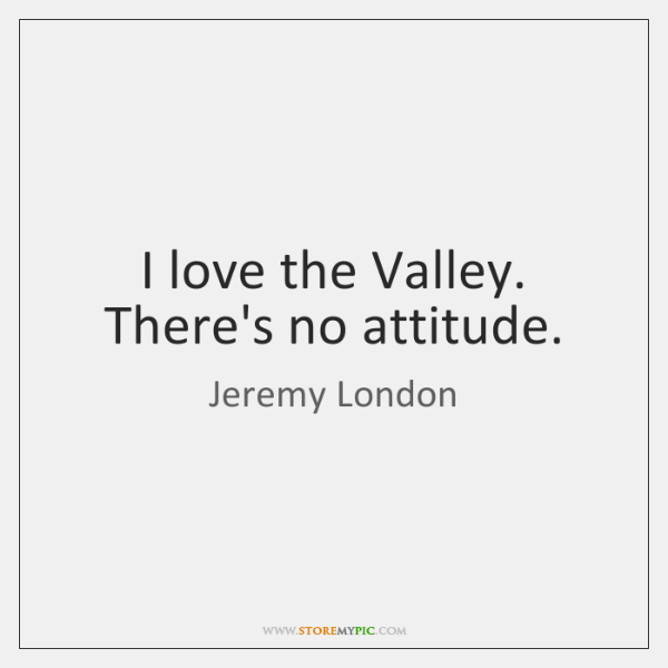 I Love The Valley Theres No Attitude Storemypic