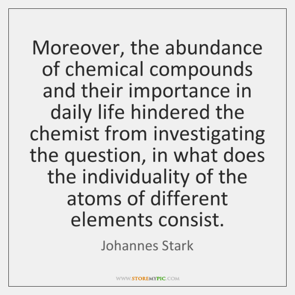 Moreover, the abundance of chemical compounds and their importance in daily life ...