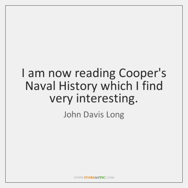 I am now reading Cooper's Naval History which I find very interesting.