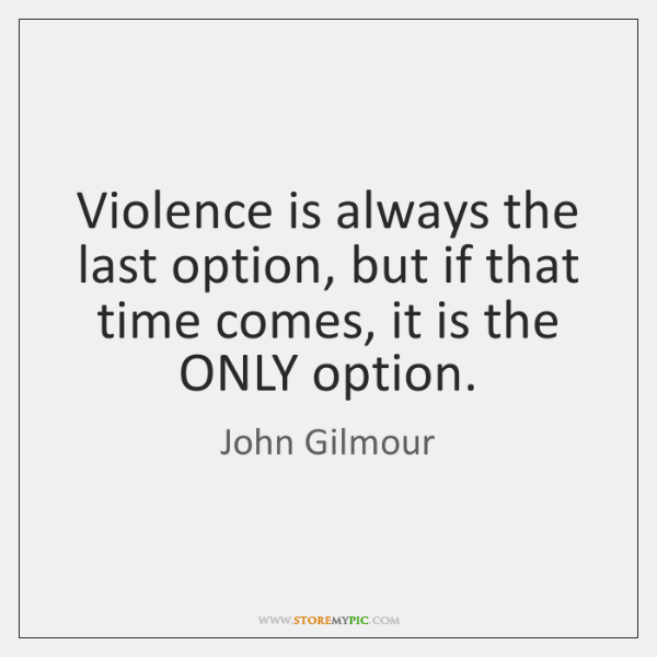 Violence is always the last option, but if that time comes, it ...